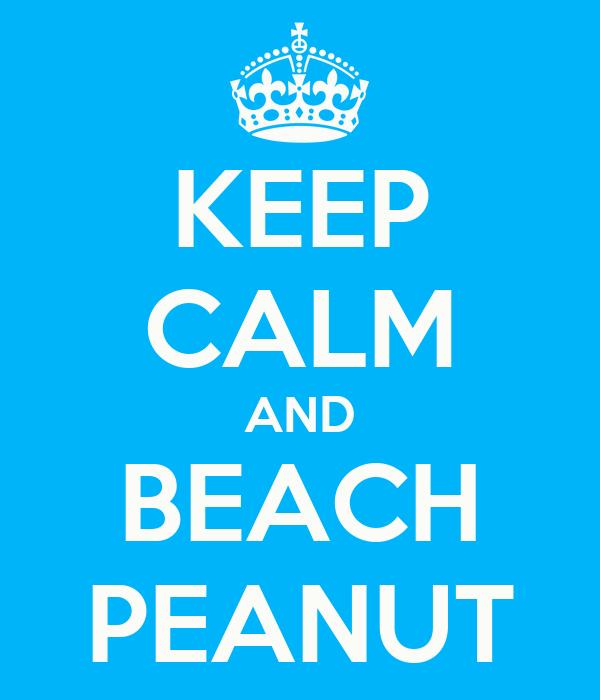 KEEP CALM AND BEACH PEANUT