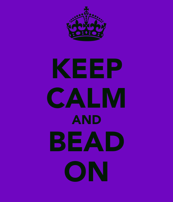 KEEP CALM AND BEAD ON