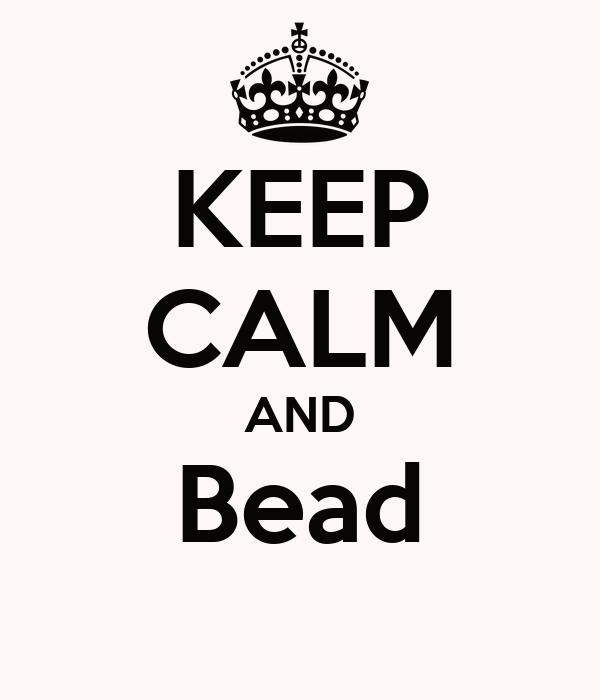 KEEP CALM AND Bead