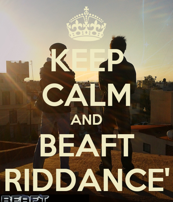 KEEP CALM AND BEAFT RIDDANCE'