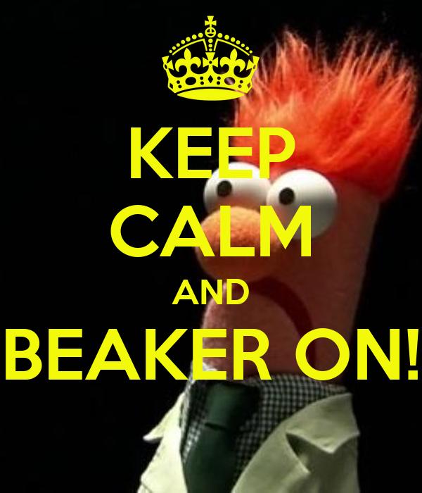KEEP CALM AND BEAKER ON!