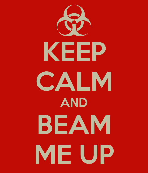 KEEP CALM AND BEAM ME UP