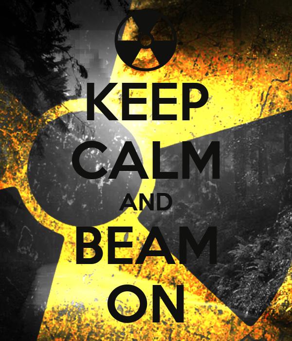 KEEP CALM AND BEAM ON