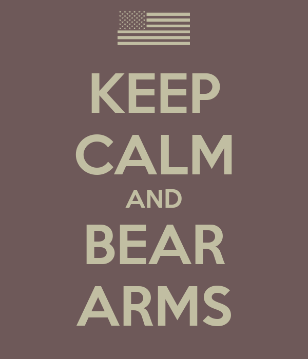 KEEP CALM AND BEAR ARMS