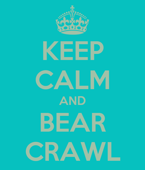 KEEP CALM AND BEAR CRAWL