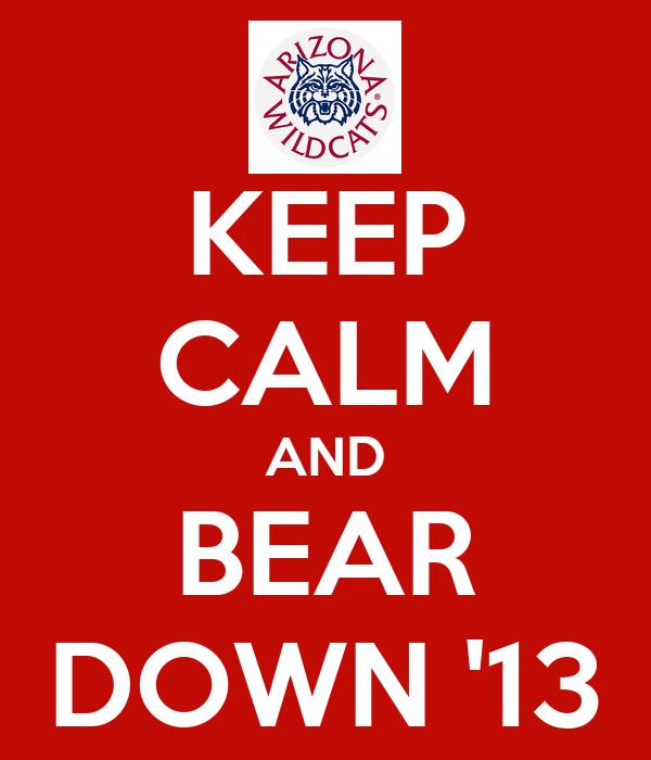 KEEP CALM AND BEAR DOWN '13