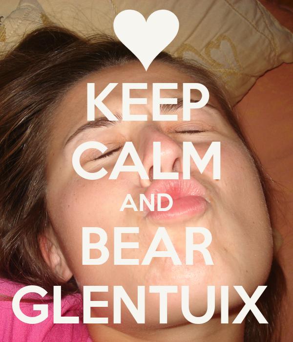 KEEP CALM AND BEAR GLENTUIX