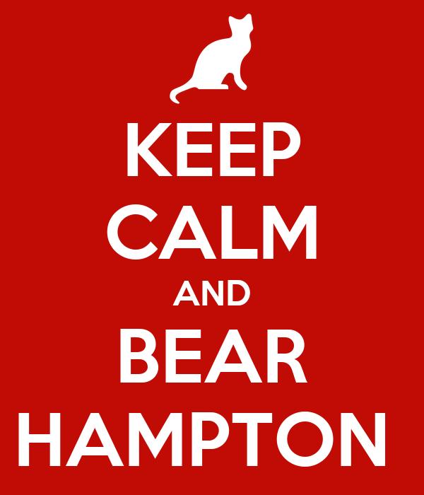 KEEP CALM AND BEAR HAMPTON