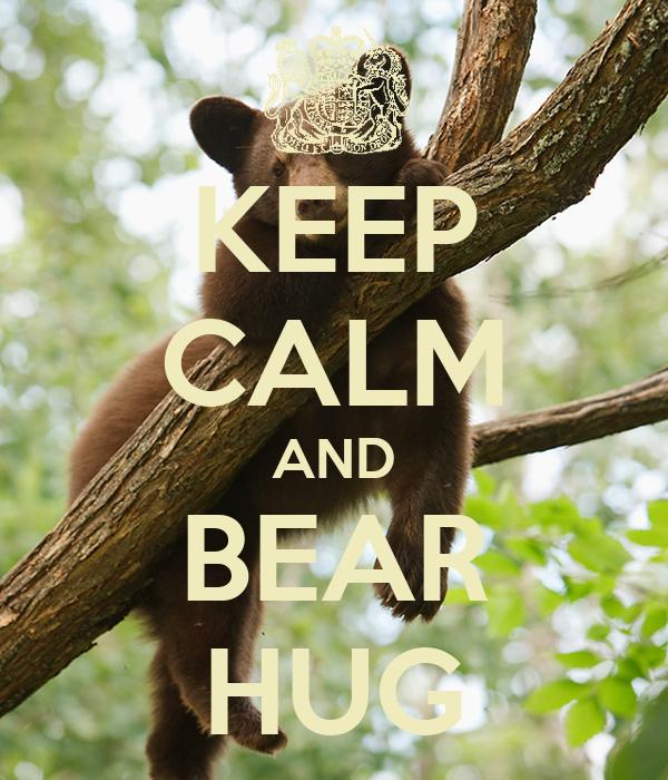 KEEP CALM AND BEAR HUG