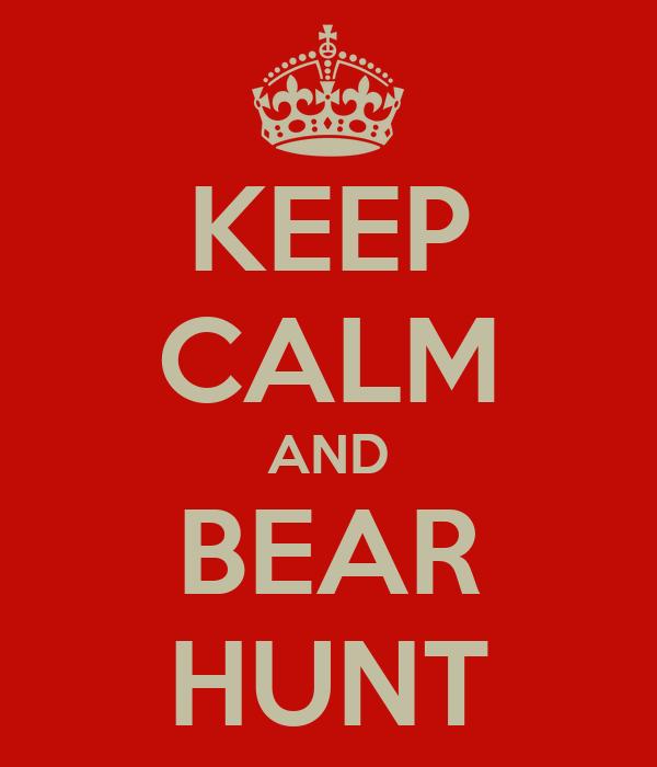 KEEP CALM AND BEAR HUNT
