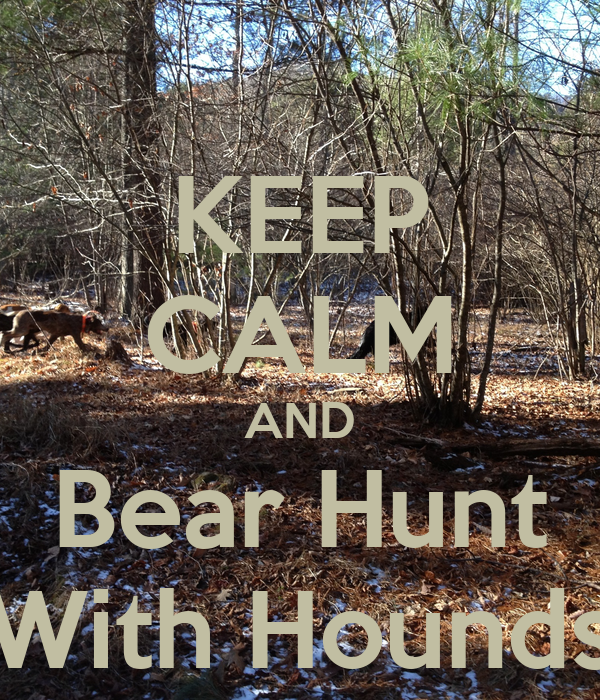 KEEP CALM AND Bear Hunt With Hounds