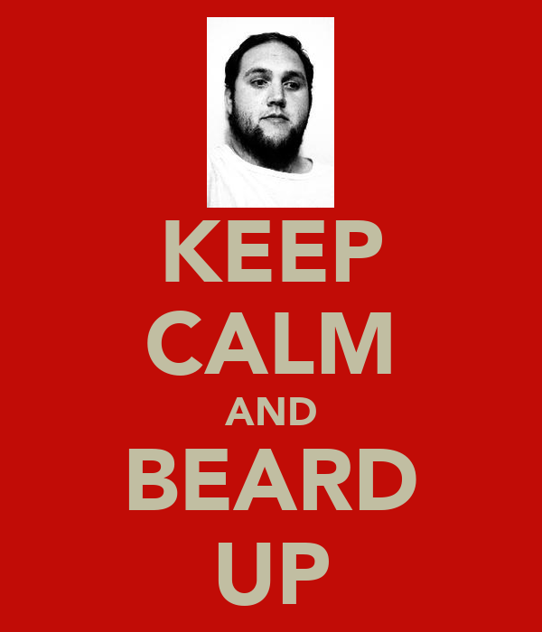 KEEP CALM AND BEARD UP