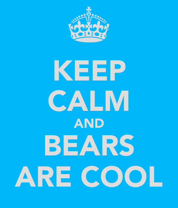 KEEP CALM AND BEARS ARE COOL