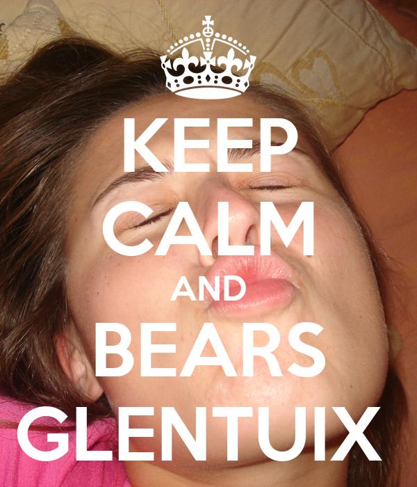 KEEP CALM AND BEARS GLENTUIX