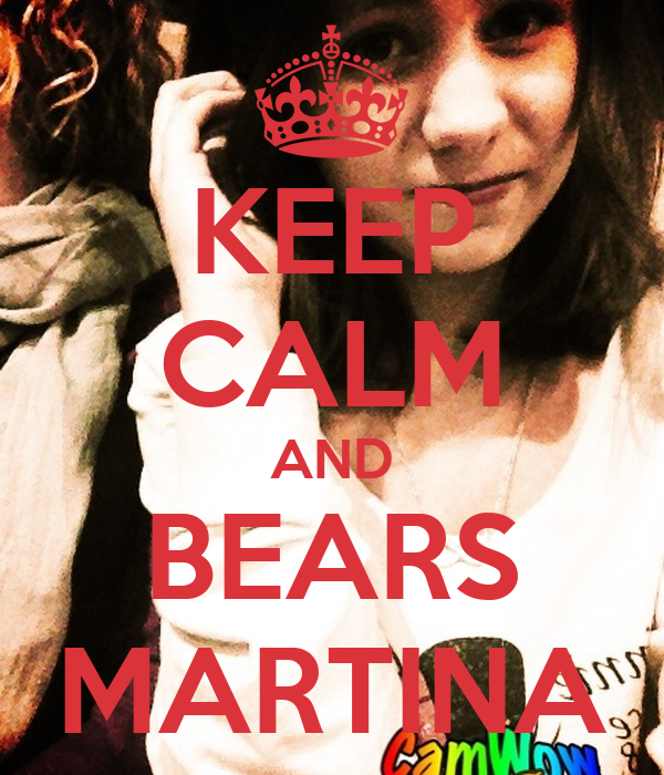 KEEP CALM AND BEARS MARTINA