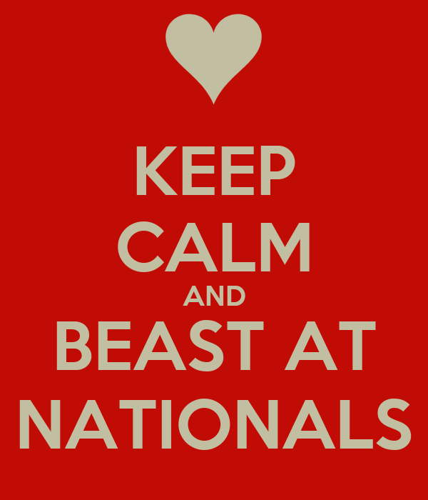 KEEP CALM AND BEAST AT NATIONALS