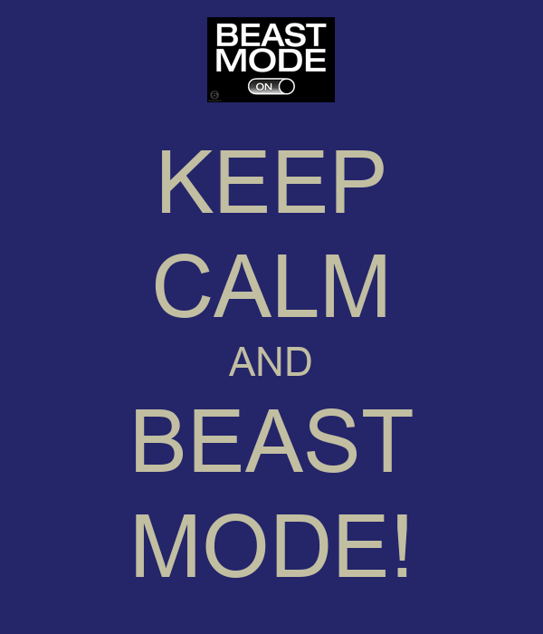 KEEP CALM AND BEAST MODE!