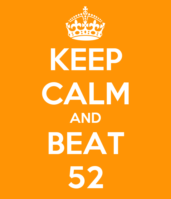 KEEP CALM AND BEAT 52