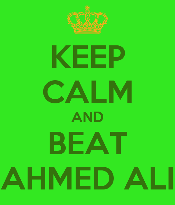 KEEP CALM AND BEAT AHMED ALI