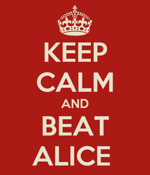 KEEP CALM AND BEAT ALICE