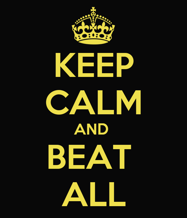 KEEP CALM AND  BEAT  ALL