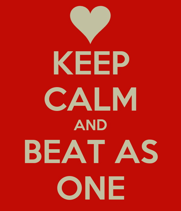 KEEP CALM AND BEAT AS ONE