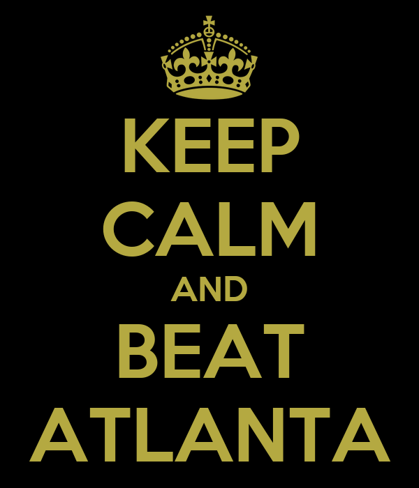 KEEP CALM AND BEAT ATLANTA