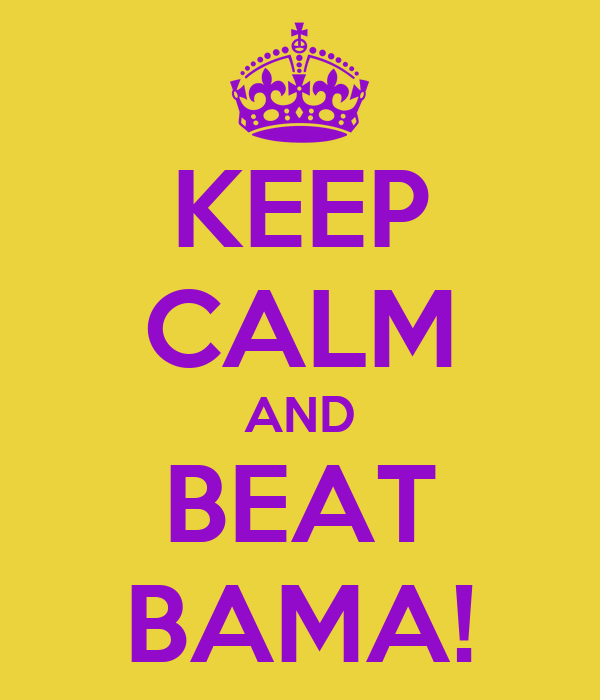 KEEP CALM AND BEAT BAMA!