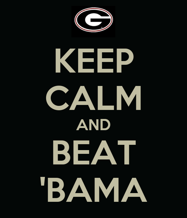 KEEP CALM AND BEAT 'BAMA