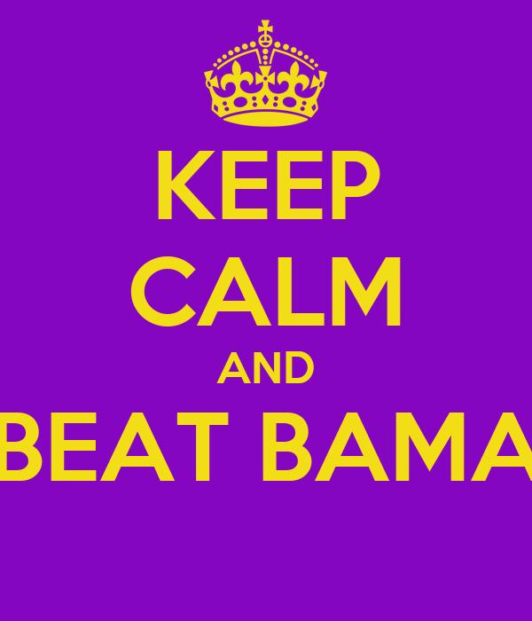 KEEP CALM AND BEAT BAMA