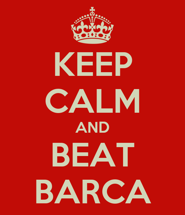 KEEP CALM AND BEAT BARCA