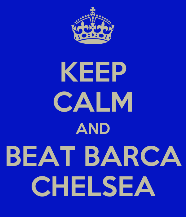 KEEP CALM AND BEAT BARCA CHELSEA