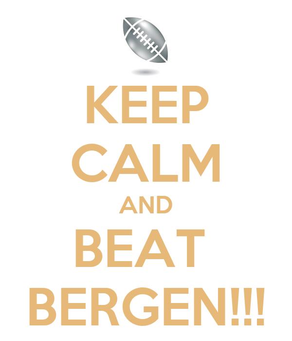 KEEP CALM AND BEAT  BERGEN!!!