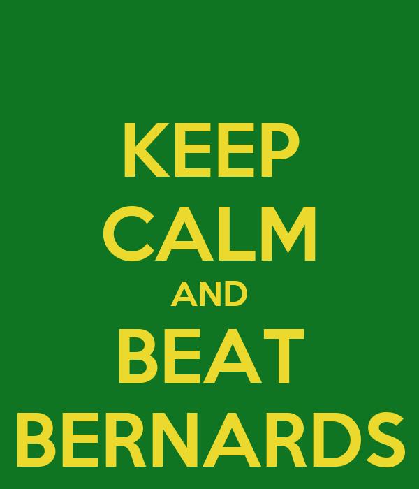 KEEP CALM AND BEAT BERNARDS