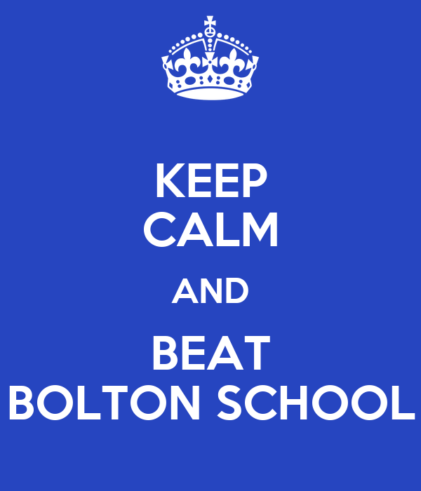 KEEP CALM AND BEAT BOLTON SCHOOL
