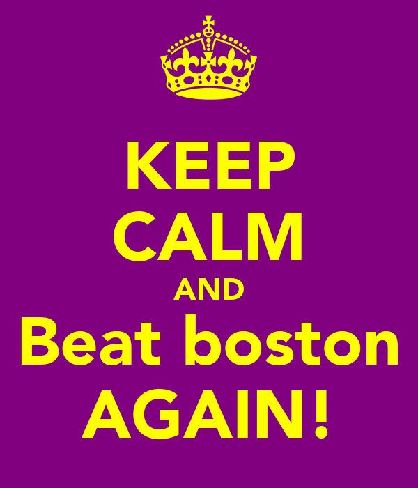 KEEP CALM AND Beat boston AGAIN!
