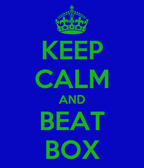 KEEP CALM AND BEAT BOX