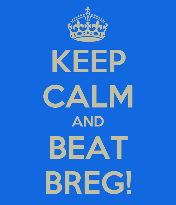 KEEP CALM AND BEAT BREG!