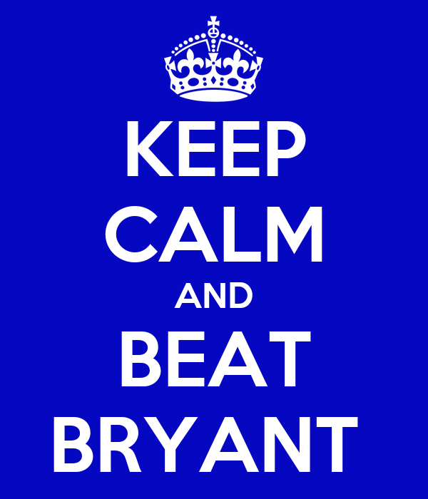 KEEP CALM AND BEAT BRYANT
