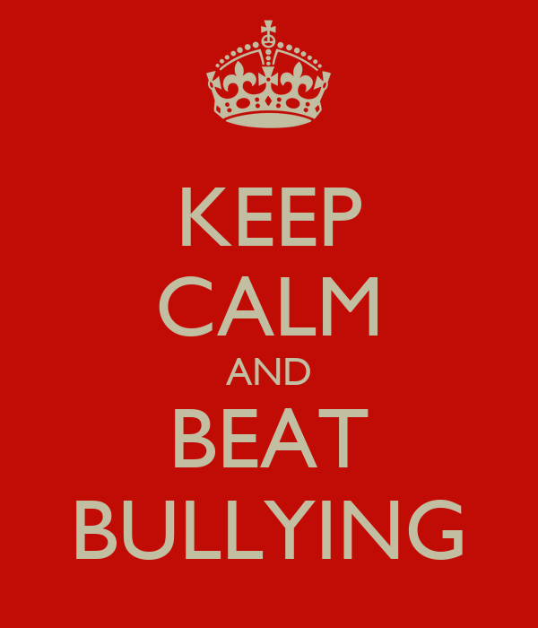 KEEP CALM AND BEAT BULLYING