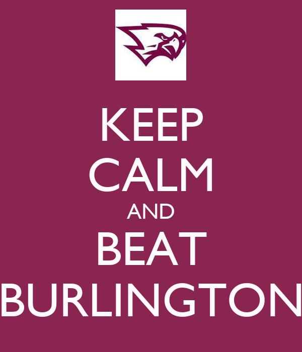 KEEP CALM AND BEAT BURLINGTON
