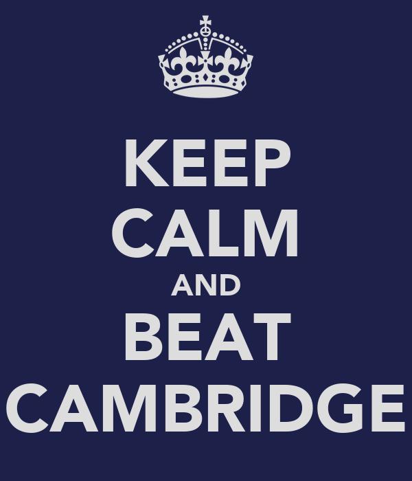 KEEP CALM AND BEAT CAMBRIDGE