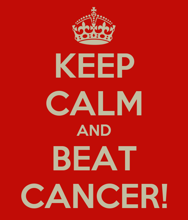 KEEP CALM AND BEAT CANCER!