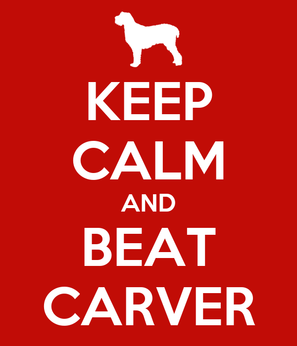 KEEP CALM AND BEAT CARVER