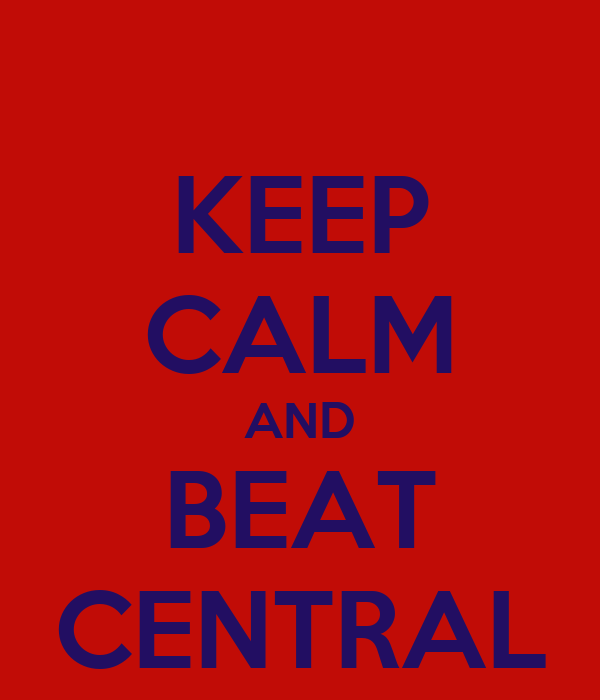 KEEP CALM AND BEAT CENTRAL