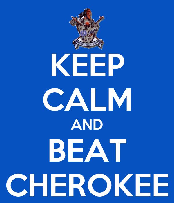 KEEP CALM AND BEAT CHEROKEE