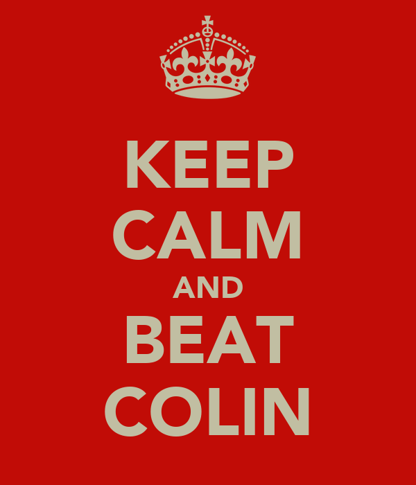 KEEP CALM AND BEAT COLIN