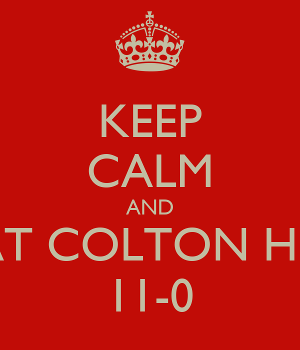 KEEP CALM AND BEAT COLTON HILLS 11-0