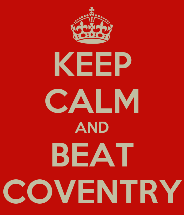 KEEP CALM AND BEAT COVENTRY