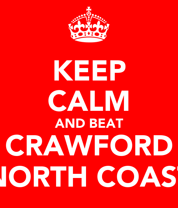 KEEP CALM AND BEAT CRAWFORD NORTH COAST